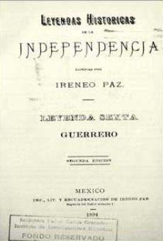 Leyendas históricas de la Independencia escritas por Irineo Paz. Leyenda sexta. Guerrero