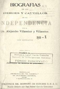 Biografías de los héroes y caudillos de la Independencia. Tomo I