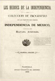 Héroes de la Independencia. Colección de biografías de los principales héroes de la Independencia de México