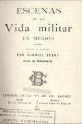 Escenas de la vida militar en México/escrita en francés por Gabriel Ferry...