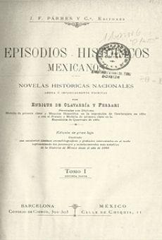 Episodios históricos mexicanos. Novelas históricas nacionales...